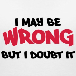 I may be wrong, but I doubt it Tee shirts - T-shirt col V Femme