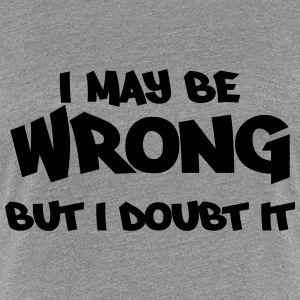 I may be wrong, but I doubt it Camisetas - Camiseta premium mujer