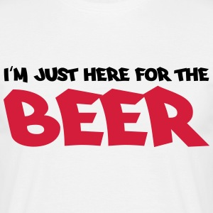 I'm just here for the beer T-shirts - Mannen T-shirt