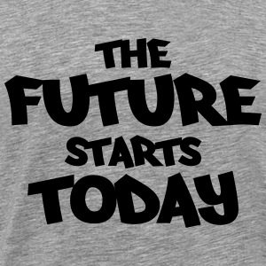 The future starts today Tee shirts - T-shirt Premium Homme