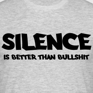 Silence is better than bullshit Tee shirts - T-shirt Homme