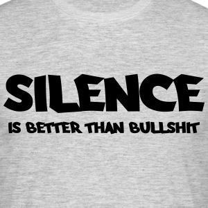 Silence is better than bullshit T-Shirts - Männer T-Shirt