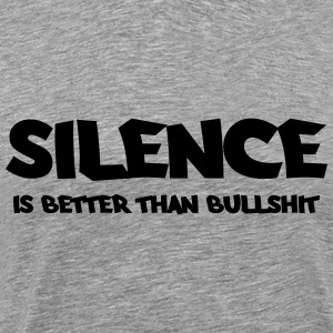 Silence is better than bullshit T-Shirts - Men's Premium T-Shirt