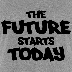 The future starts today T-Shirts - Frauen Premium T-Shirt