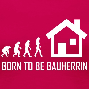 born to be bauherrin T-Shirts - Frauen Premium T-Shirt