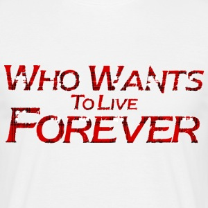 live forever and ever T-Shirts - Men's T-Shirt