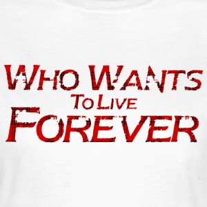 live forever and ever T-Shirts - Women's T-Shirt