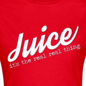 Juice - The Real Real Thing - Women's T-Shirt