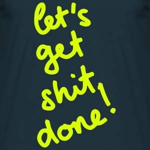 let's get shit done! T-Shirts - Men's T-Shirt