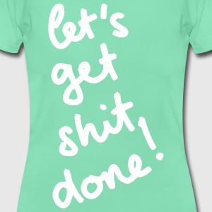 let's get shit done! T-Shirts - Women's T-Shirt