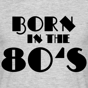 Born in the 80's T-Shirts - Men's T-Shirt