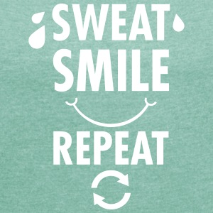 Sweat, Smile, Repeat T-Shirts - Frauen T-Shirt mit gerollten Ärmeln