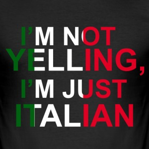 I'm not yelling, I'm just Italian T-Shirts - Men's Slim Fit T-Shirt