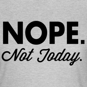 NOPE not today T-shirts - Vrouwen T-shirt