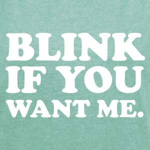 Blink If you want me. T-Shirts - Frauen T-Shirt mit gerollten Ärmeln