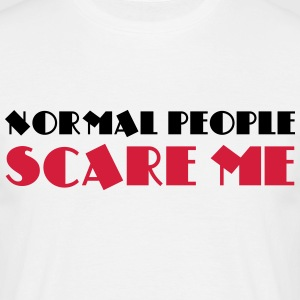 Normal people scare me T-shirts - Mannen T-shirt