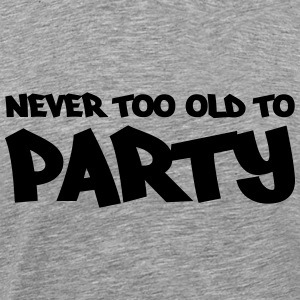 Never too old to party T-Shirts - Men's Premium T-Shirt