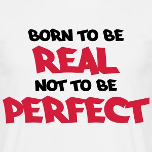 Born to be real, not to be perfect Camisetas - Camiseta hombre