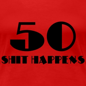 50 - Shit happens T-shirts - Vrouwen Premium T-shirt