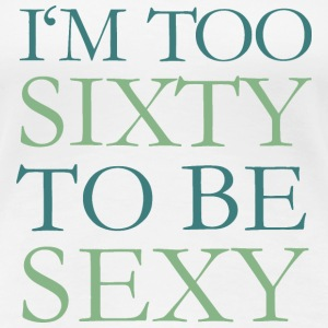 I'm too Sixty to be Sexy 60th Birthday Fun Saying T-Shirts - Women's Premium T-Shirt