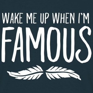Wake Me Up When I'm Famous T-Shirts - Men's T-Shirt