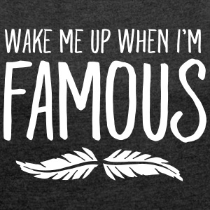 Wake Me Up When I'm Famous T-Shirts - Frauen T-Shirt mit gerollten Ärmeln