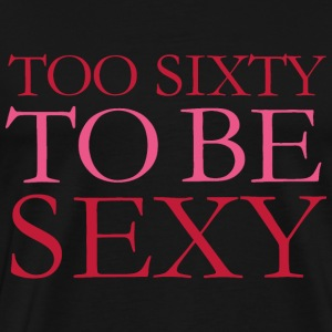 Too Sixty to be Sexy Funny 60th Birthday Saying T-Shirts - Men's Premium T-Shirt