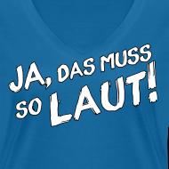 Motiv ~ Ja, das muss so laut! Shirt (Damen)