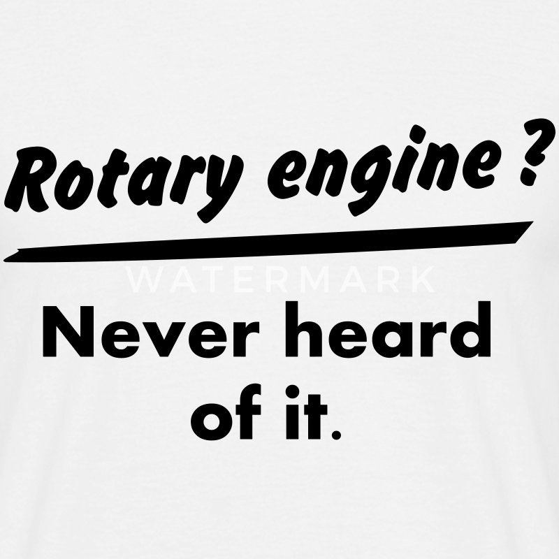 Rotary Engine ? What's this ? T-Shirts - Men's T-Shirt