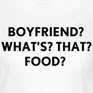 Boyfriend? what's that? T-Shirts - Frauen T-Shirt