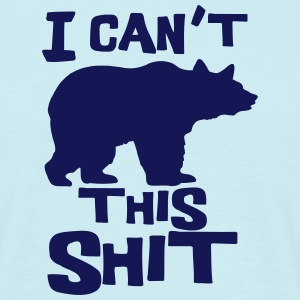 I Can't Bear This Shit T-shirts - Mannen T-shirt