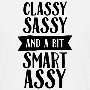 Classy, Sassy And A Bit Smart Assy T-Shirts - Männer T-Shirt