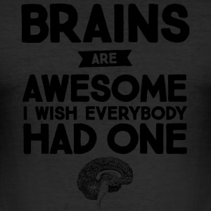 Brains Are Awesome - I Wish Everybody Had One Magliette - Maglietta aderente da uomo