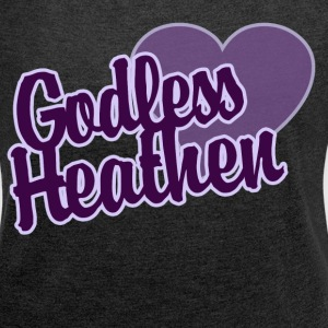 Godless heathen atheist  - Women's T-shirt with rolled up sleeves