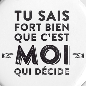 Badge - C'est moi qui décide ! - Badge grand 56 mm