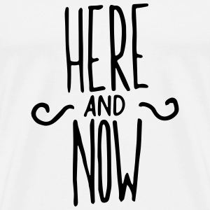 Here and Now Shirt - Männer Premium T-Shirt