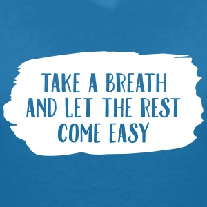 Take A Breath And Let The Rest Come Easy T-shirts - Vrouwen T-shirt met V-hals