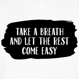 Take A Breath And Let The Rest Come Easy T-shirts - T-shirt med v-ringning herr