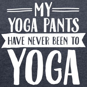 My Yoga Pants Have Never Been To Yoga T-shirts - Vrouwen T-shirt met opgerolde mouwen