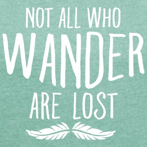 Not All Who Wander Are Lost T-Shirts - Women's T-shirt with rolled up sleeves