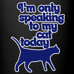 I'm only speaking to my cat - Full Colour Mug