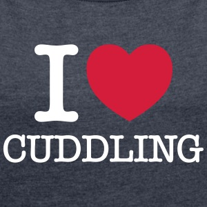 I Love Cuddling T-Shirts - Women's T-shirt with rolled up sleeves