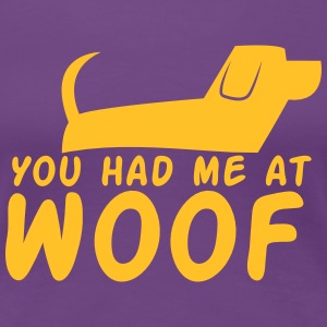 You had me at WOOF cute puppy single design T-Shirts - Women's Premium T-Shirt