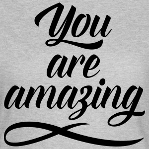 You Are Amazing T-Shirts - Women's T-Shirt