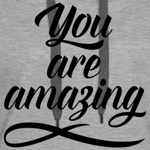 You Are Amazing Hoodies & Sweatshirts - Women's Premium Hoodie