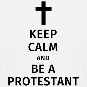 keep calm and be a protestant Camisetas - Camiseta hombre