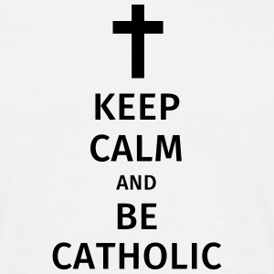keep calm and be catholic Magliette - Maglietta da uomo