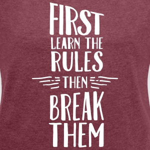 First Learn The  Rules - Then Break Them T-Shirts - Women's T-shirt with rolled up sleeves