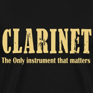 Clarinet, The ONLY instrument that matters T-Shirts - Men's Premium T-Shirt