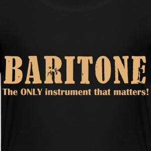 Baritone, The ONLY instrument that matters! Shirts - Teenage Premium T-Shirt